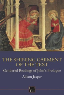 Shining Garment of the Text: Gendered Readings of John's Prologue  -     By: Alison E. Jasper