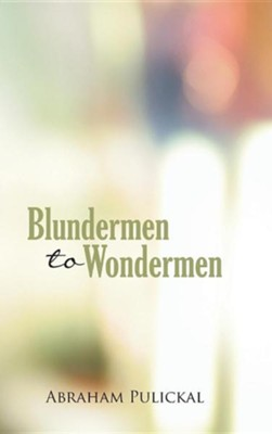Blundermen to Wondermen  -     By: Abraham Pulickal
