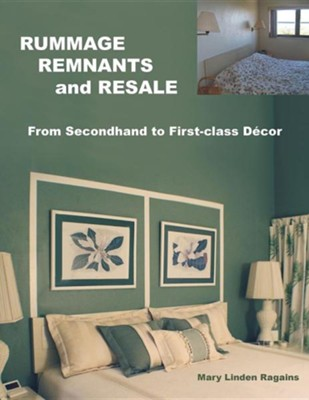 Rummage, Remnants and Resale: From Secondhand to First-Class Decor  -     By: Mary Linden Ragains