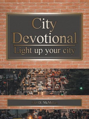 City Devotional: Light Up Your City  -     By: Joel D. McMillan