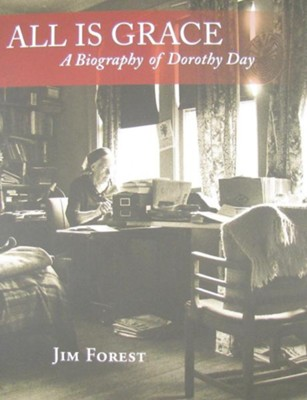 All Is Grace: A Biography of Dorothy Day  -     By: Jim Forest