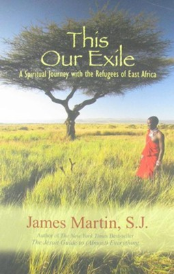 This Our Exile: A Spiritual Journey with the Refugees of East Africa  -     By: James Martin, Robert Coles