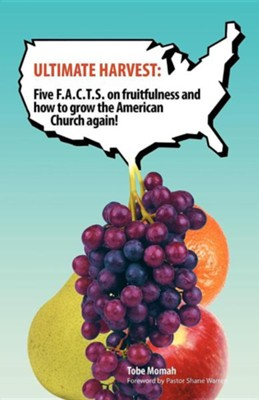 Ultimate Harvest: Five F.A.C.T.S. on Fruitfulness and How to Grow the American Church Again!  -     By: Tobe Momah M.D.