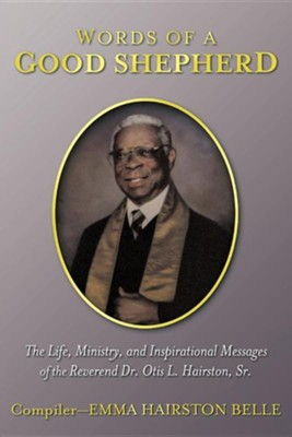 Words of a Good Shepherd: The Life, Ministry, and Inspirational Messages of the Reverend Dr. Otis L. Hairston, Sr.  -     By: Emma Hairston Belle