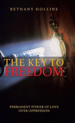 The Key to Freedom: Permanent Power of Love Over Oppression  -     By: Bethany Hollins