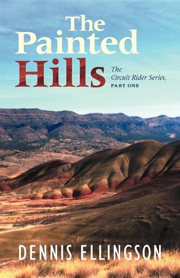 The Painted Hills: The Circuit Rider Series, Part One  -     By: Dennis Ellingson