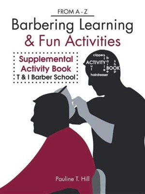 Barbering Learning & Fun Activities: From a - Z  -     By: Pauline T. Hill