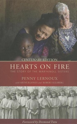 Hearts on Fire: The Story of the Maryknoll Sisters  -     By: Penny Lernoux, Arthur Jones, Robert Ellsberg