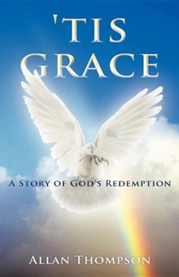 'Tis Grace: A Story of God's Redemption  -     By: Allan Thompson