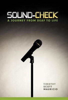 Sound-Check: A Journey from Deaf to Life  -     By: Timothy Scott Mauricio
