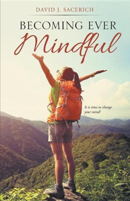 Becoming Ever Mindful  -     By: David J. Sacerich