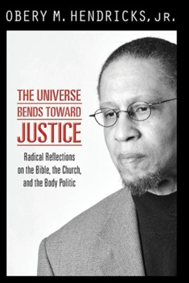 The Universe Bends Toward Justice: Prophetic Reflections on the Bible, The Church, and the Body Politic  -     By: Obery M. Hendricks