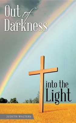 Out of Darkness Into the Light  -     By: Judith Walters