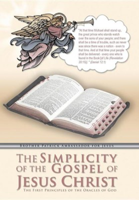 The Simplicity of the Gospel of Jesus Christ: The First Principles of the Oracles of God  -