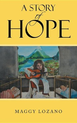 A Story of Hope  -     By: Maggy Lozano