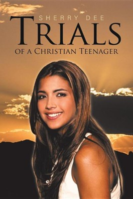 Trials of a Christian Teenager  -     By: Sherry Dee