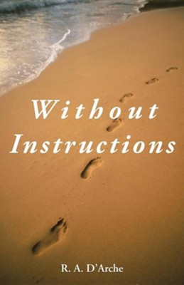 Without Instructions  -     By: R.A. D'Arche