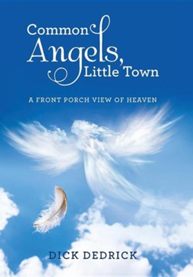 Common Angels, Little Town: A Front Porch View of Heaven  -     By: Dick Dedrick