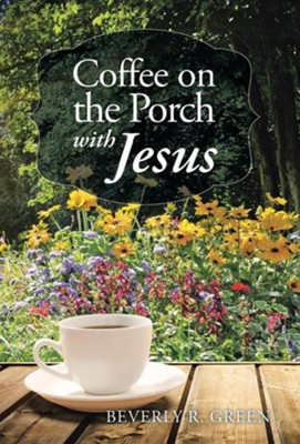 Coffee on the Porch with Jesus  -     By: Beverly R. Green