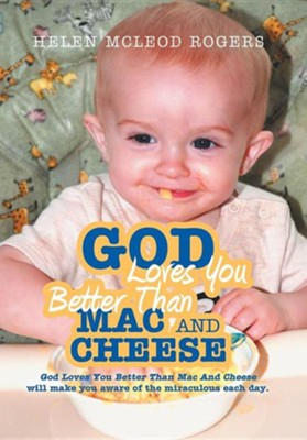 God Loves You Better Than Mac and Cheese  -     By: Helen McLeod Rogers