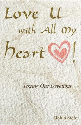 Love U with All My Heart!: Texting Our Devotions  -     By: Robin Stolz