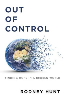 Out of Control: Finding Hope in a Broken World  -     By: Rodney Hunt