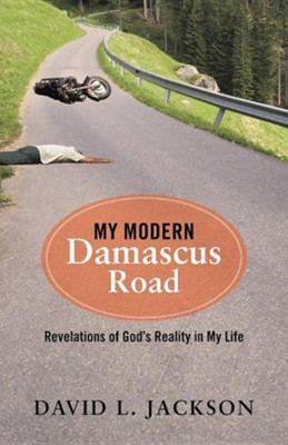 My Modern Damascus Road: Revelations of God's Reality in My Life  -     By: David L. Jackson