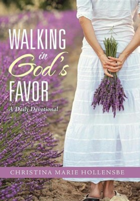 Walking in God's Favor: A Daily Devotional  -     By: Christina Marie Hollensbe