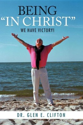 Being In Christ: We Have Victory!  -     By: Dr. Glen E. Clifton