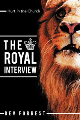 The Royal Interview: Hurt in the Church  -     By: Bev Forrest