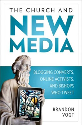 The Church and New Media: Blogging Converts, Internet Activists, and Bishops Who Tweet  -     By: Brandon Vogt