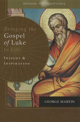 Bringing the Gospel of Luke to Life: Insight and Inspiration  -     By: George Martin