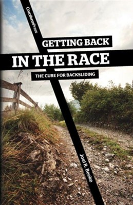 Getting Back in the Race: The Cure for Backsliding  -     By: Joel R. Beeke