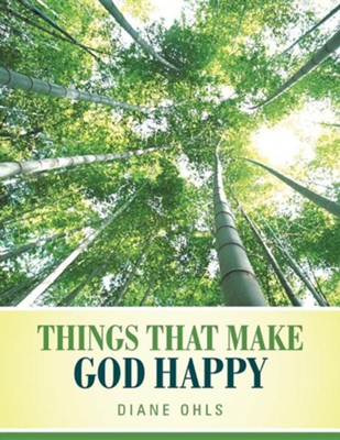 Things That Make God Happy  -     By: Diane Ohls