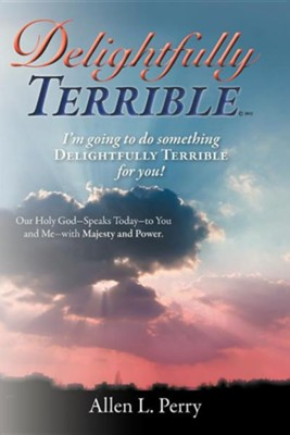 Delightfully Terrible  -     By: Allen L. Perry