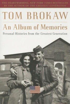 An Album of Memories: Personal Histories from the Greatest Generation  -     By: Tom Brokaw