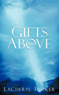 Gifts from Above  -     By: Lacheryl Tucker
