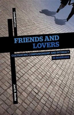 Friends and Lovers: Cultivating Companionship and Intimacy in Marriage  -     By: Joel R. Beeke