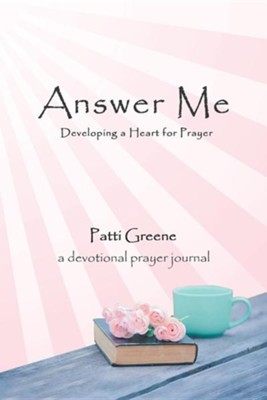Answer Me: Developing a Heart for Prayer  -     By: Patti Greene
