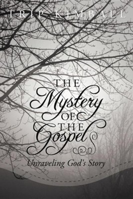 The Mystery of the Gospel: Unraveling God's Story  -     By: Trip Kimball