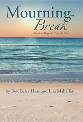 Mourning Break: Words of Hope for Those in Grief  -     By: Rev. Betsy Haas, Lisa Mahaffey
