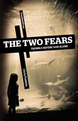 The Two Fears: Tremble Before God Alone  -     By: Chris Poblete