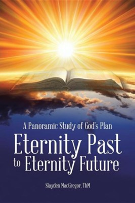 A Panoramic Study of God's Plan: Eternity Past to Eternity Future  -     By: Slayden MacGregor