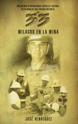 Milagro en la Mina: Una Historia de Fortaleza, Supervivencia y Victoria en las Minas de Chile = Miracle in the Mine  -     By: Jose Henriquez