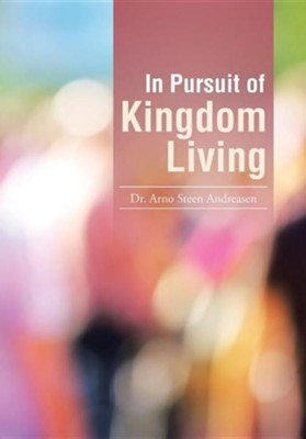 In Pursuit of Kingdom Living  -     By: Arno Steen Andreasen
