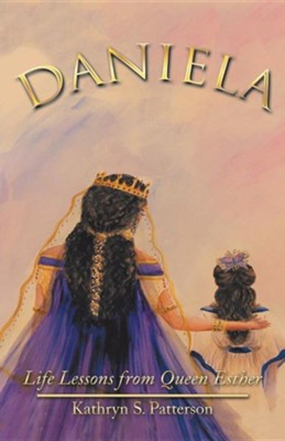 Daniela: Life Lessons from Queen Esther  -     By: Kathryn S. Patterson