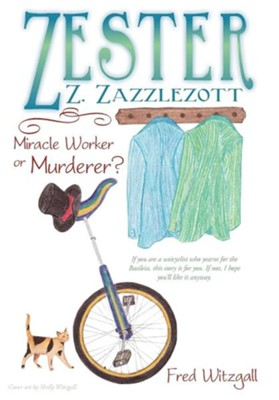 Zester Z. Zazzlezott: Miracle Worker or Murderer?  -     By: Fred Witzgall