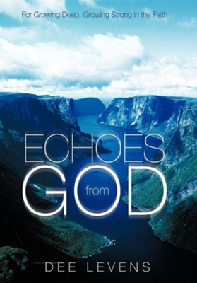 Echoes from God: For Growing Deep, Growing Strong in the Faith  -     By: Dee Levens