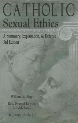 Catholic Sexual Ethics: A Summary, Explanation, & Defense, Edition 3  -     By: William E. May, Rev. Ronald Lawler O.F.M., Joseph Boyle Jr.