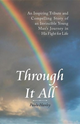 Through It All: An Inspiring Tribute and Compelling Story of an Invincible Young Man's Journey in His Fight for Life  -     By: Paula Hanley